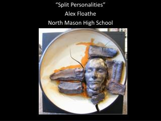 """Split Personalities"" Alex  Floathe North Mason High School"