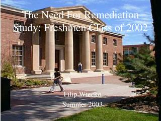 The Need For Remediation Study: Freshmen Class of 2002