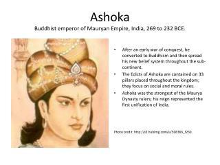 Ashoka Buddhist emperor of Mauryan Empire, India, 269 to 232 BCE.