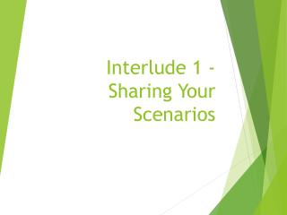 Interlude 1  - Sharing Your Scenarios