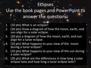 Eclipses  Use the book pages and PowerPoint to answer the questions: