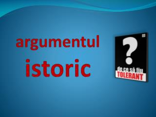 argumentul istoric