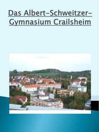 Das Albert-Schweitzer-Gymnasium Crailsheim