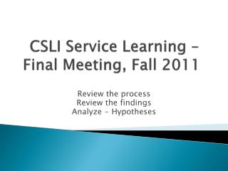 CSLI Service Learning – Final  Meeting, Fall 2011