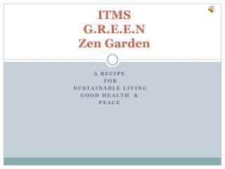 ITMS  G.R.E.E.N  Zen Garden