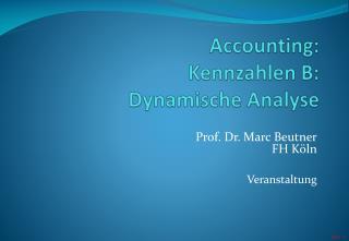 Accounting : Kennzahlen  B: Dynami sche Analyse