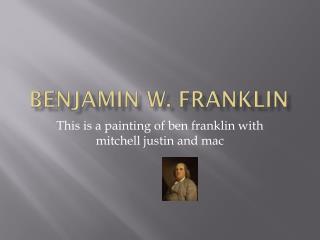 Benjamin w.  franklin