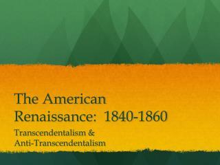 The American Renaissance:  1840-1860