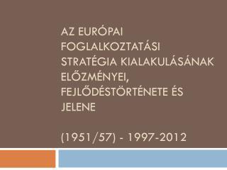 ESZAK (1951) RSZ (1957) – foglalkoztatást a piaci mechanizmusokra bízza
