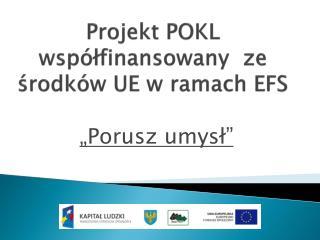 Projekt POKL współfinansowany  ze środków UE w ramach EFS