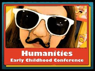 Humanities Early Childhood Conference