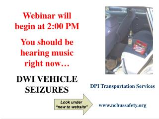 Webinar will begin at 2:00 PM You should be hearing music right now  DWI VEHICLE SEIZURES
