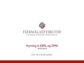 Kynning á XBRL og DPM  18.03.2014