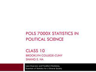 POLS 7000X Statistics in Political Science Class 10 Brooklyn College-CUNY shang  E. Ha