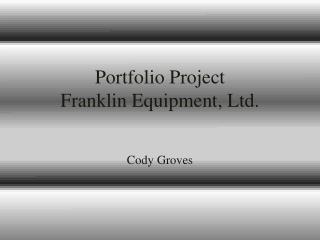 Portfolio Project Franklin Equipment, Ltd.