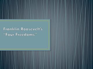 "Franklin Roosevelt's ""Four  F reedoms"""