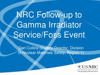NRC Follow-up to Gamma Irradiator Service/Foss Event