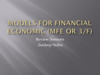 Models FOR Financial Economic (MFE or 3/F)