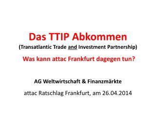 AG Weltwirtschaft & Finanzm�rkte attac  Ratschlag Frankfurt, am 26.04.2014