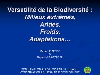 Versatilit  de la Biodiversit  : Milieux extr mes, Arides, Froids, Adaptations