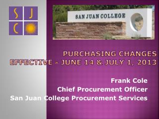 Purchasing Changes  Effective - June 14 & July 1, 2013