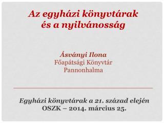 Az egyházi könyvtárak  és a nyilvánosság Ásványi Ilona Főapátsági Könyvtár Pannonhalma