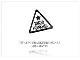 T İ yatro frankfurt sunar 2014  mayis