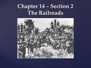 Chapter 14 – Section 2 The Railroads