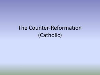 The Counter-Reformation (Catholic)