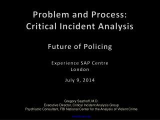 Gregory Saathoff, M.D. Executive Director, Critical Incident Analysis Group