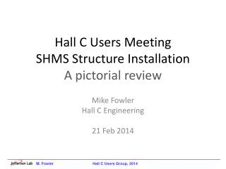 Hall C Users Meeting SHMS Structure Installation A pictorial review