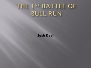 The 1 st  Battle of  B ull Run