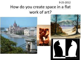 9-25-2012 How do you create space in a flat work of art?