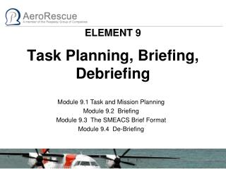 ELEMENT  9 Task Planning, Briefing, Debriefing