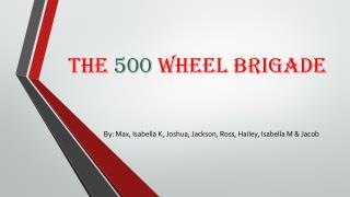 The  500  Wheel Brigade