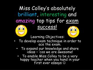 Miss Colley's absolutely  brilliant ,  interesting  and  amazing  top tips for  exam success!