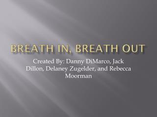 Breath in, Breath out