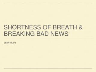 Shortness of Breath & Breaking bad news