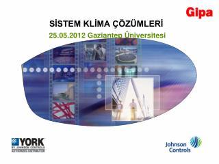 SİSTEM KLİMA ÇÖZÜMLERİ 25.05.2012 Gaziantep Üniversitesi