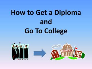 How to Get a Diploma and  Go To College