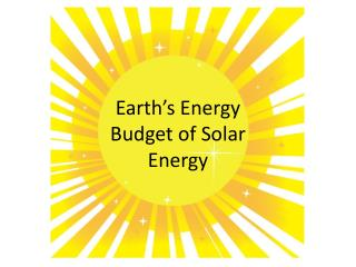 Earth's Energy Budget of Solar Energy