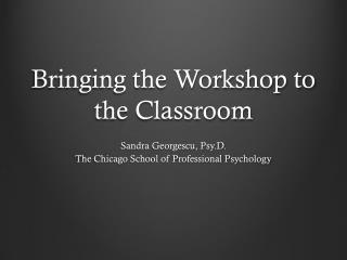 Bringing the Workshop to the Classroom