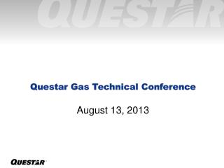 Questar  Gas Technical Conference August 13, 2013