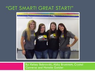 """Get Smart! Great Start!"""