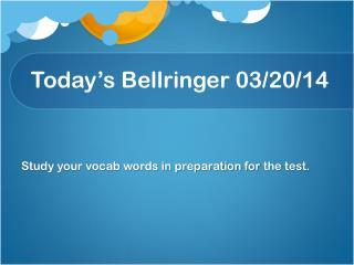 Today's  Bellringer  03 / 20 / 14