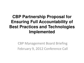 CBP  Management Board Briefing February  9, 2012 Conference Call