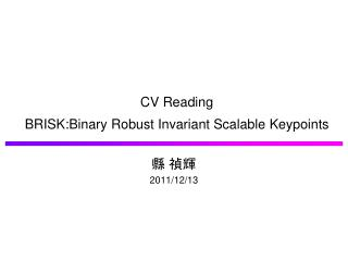 CV  Reading BRISK:Binary  Robust Invariant Scalable  Keypoints
