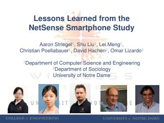 Lessons Learned from the NetSense  Smartphone Study Aaron Striegel 1 ,  Shu  Liu 1 , Lei Meng 1 ,