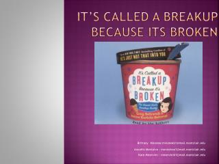 It�s Called a breakup because its broken