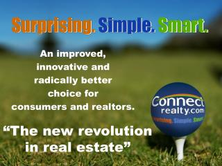 An improved,  innovative and  radically better  choice for consumers and realtors.
